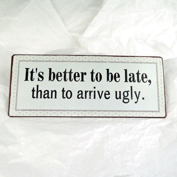"Deko-Schild ""It's better to be late..."""