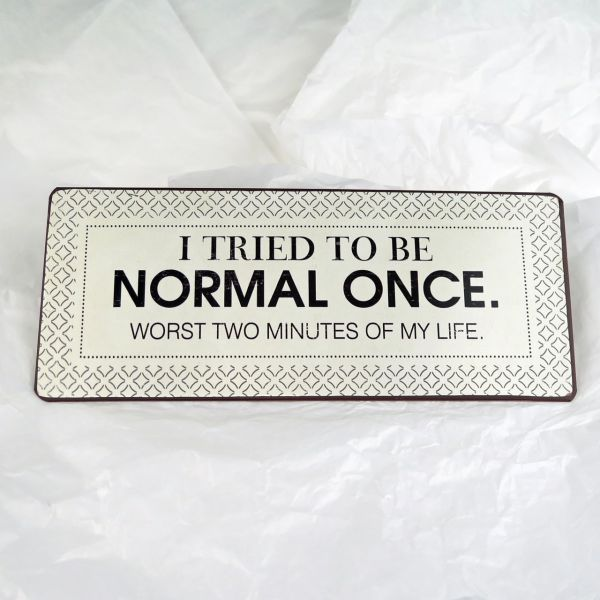 "Deko-Schild ""I tried to be normal once..."""